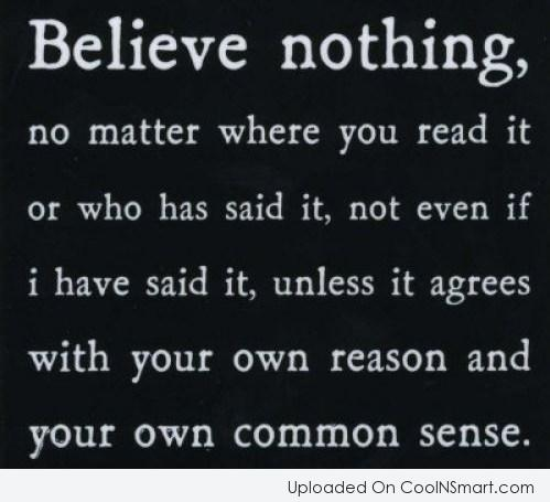 Wise Quote: Believe nothing no matter where you read...