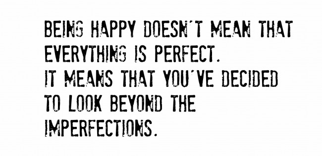Happiness Quote: Being happy doesn't mean that everything is...