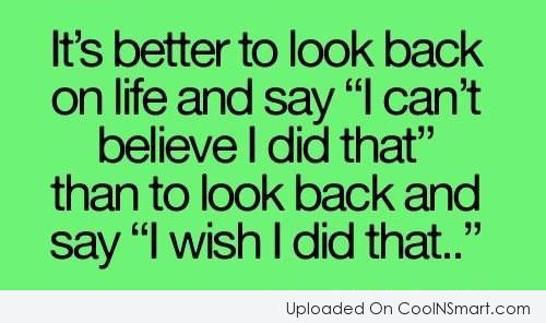Life Quote: It's better to look back on life...