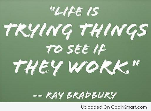 Quote: Life is trying things to see if...