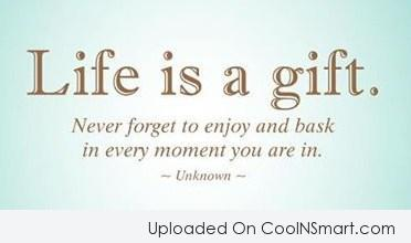 Life Quote: Life is a gift. Never forget to...