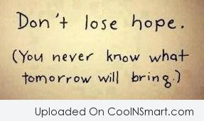 Hope Quote: Don't lose hope. You never know what...