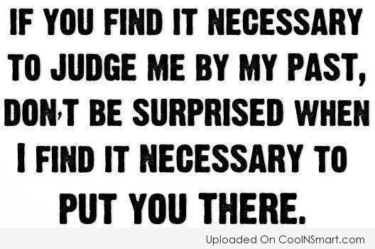Past Quote: If you find it necessary to judge...