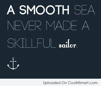 Adversity Quote: A smooth sea never made a skillful...