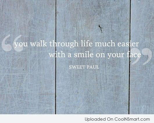Smile Quote: You walk through life much easier with...