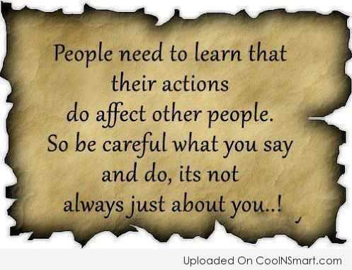 People Quote: People need to learn that their actions...