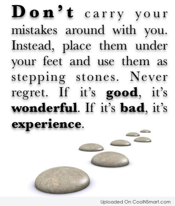Experience Quote: Don't carry your mistakes around with you....