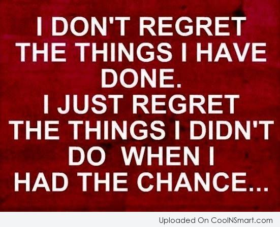 Regret Quote: I don't regret the things I have...