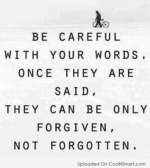 Wise Quote: Be careful with your words. Once they...