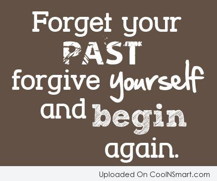 Letting Go Quote: Forget your past, forgive yourself and begin...