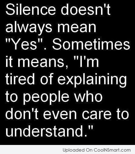 "Silence Quote: Silence doesn't always mean ""Yes"". Sometimes it..."