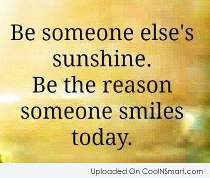 Inspirational Quote: Be someone else's sunshine. Be the reason...