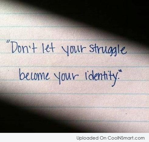 Adversity Quote: Don't let your struggle become your identity.