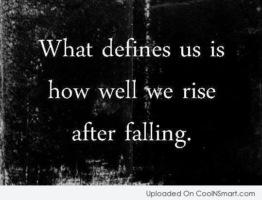 Strength Quote: What defines us is how well we...