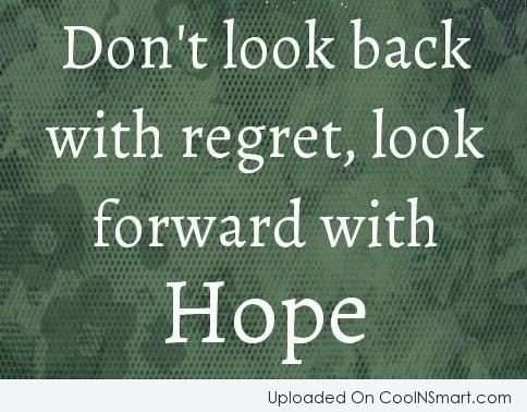 Hope Quote: Don't look back with regret, look forward...