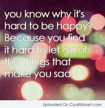 Letting Go Quote: You know why it's hard to be...