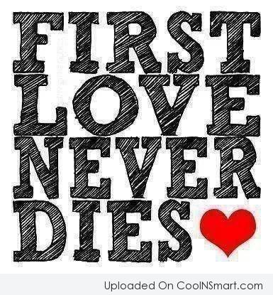 Love Quote: First love never dies.