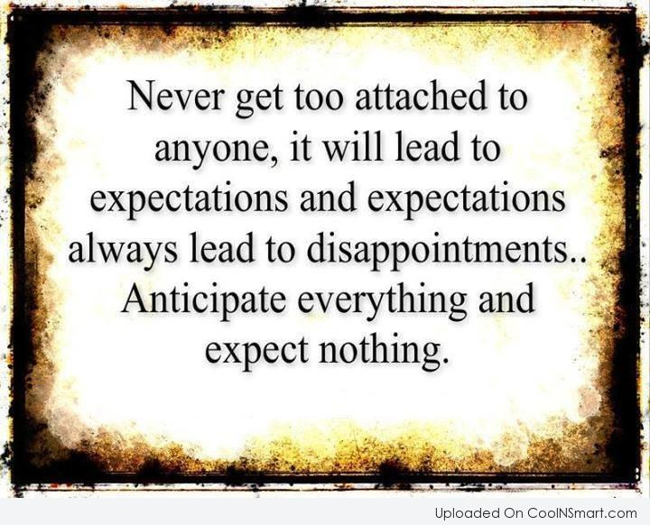 Expectations always lead to disappointments