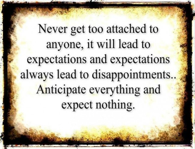 Disappointment Quote: Never get too attached to anyone, it...