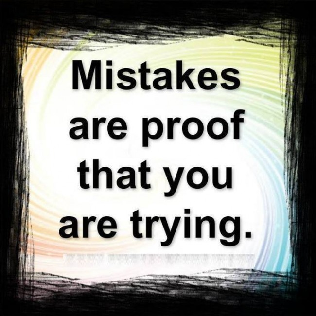 Mistake Quote: Mistakes are proof that you are trying.