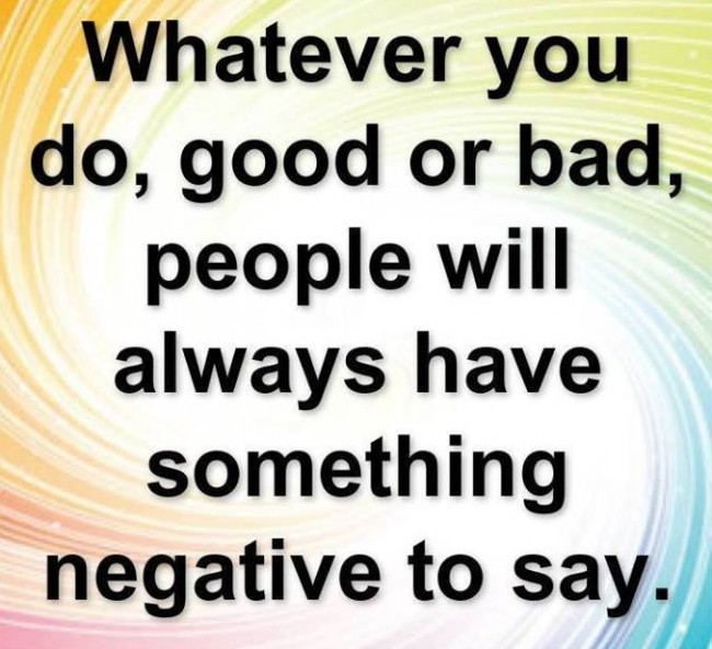 Criticism Quote: Whatever you do, good or bad, people...