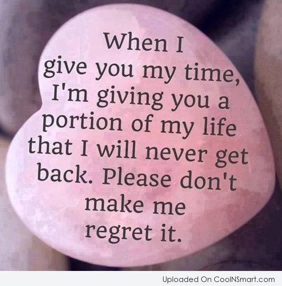Relationship Quote: When I give you my time, I'm...
