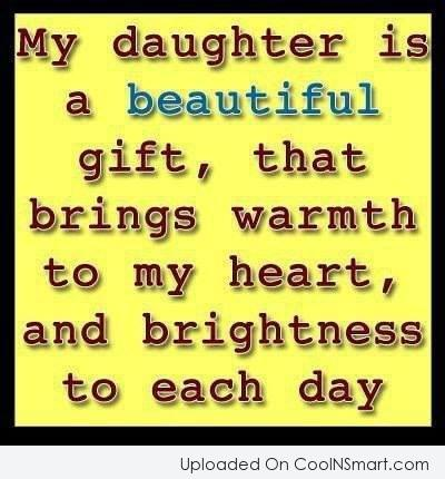 Daughter Quote: My daughter is a beautiful gift, that...