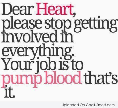 Images Quote: Dear heart, please stop getting involved in...