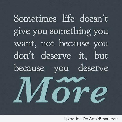 Life Quote: Sometimes life doesn't give you something you...
