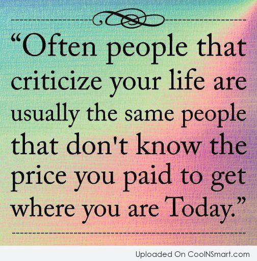 Criticism Quote: Often people that criticize your life are...