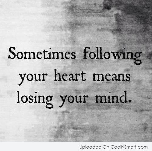 Passion Quote: Sometimes following your heart means losing your...