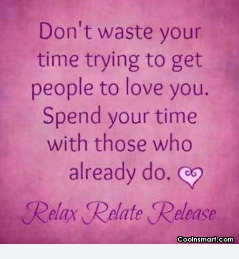 Love Quote: Don't waste your time trying to get...
