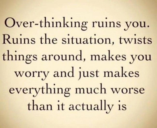 Overthinking Quote: Overthinking ruins you. Ruins the situation, twists...