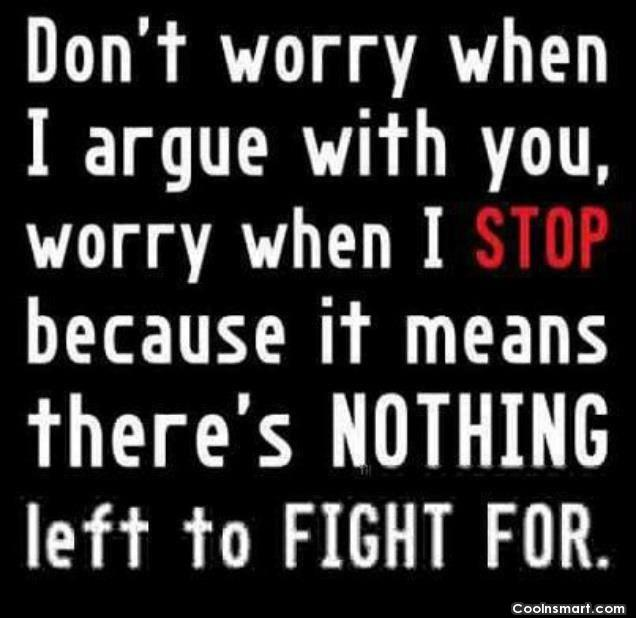 Relationship Quote: Don't worry when I argue with you,...