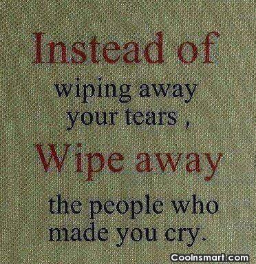 Wise Quote: Instead of wiping away your tears, wipe...