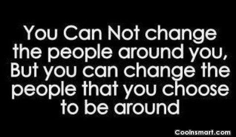 Relationship Quote: You can not change the people around...