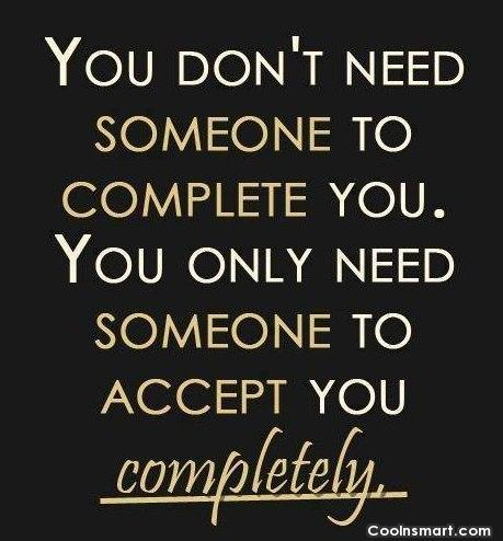 Acceptance Quote: You don't need someone to complete you....