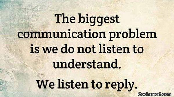 Relationship Quote: The biggest communication problem is we do...