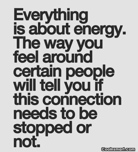 Relationship Quote: Everything is about energy. The way you...