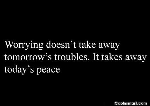 Worry Quote: Worrying doesn't take tomorrow's troubles. It takes...