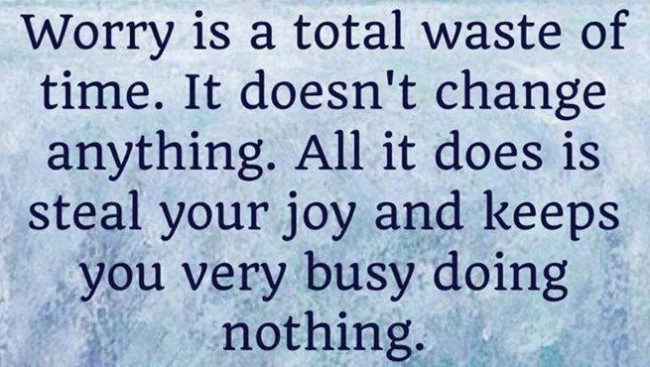 Worry Quote: Worry is a total waste of time....