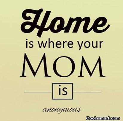 Quote: Home is where your Mom is. - CoolNsmart.com