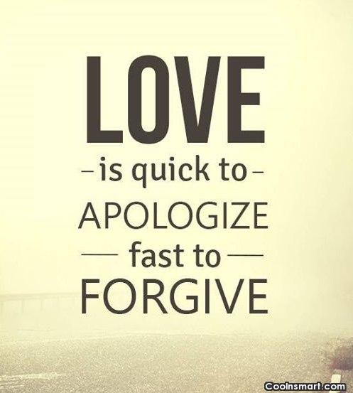 Love Quote: Love is quick to apologize, fast to...