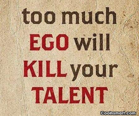 Ego Quote: Too much ego will kill your talent.