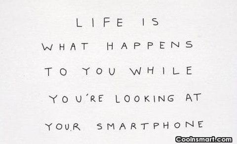 Technology Quote: Life is what happens to you while...