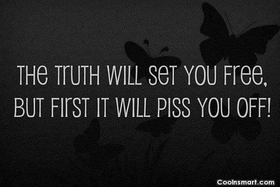 Truth Quote: The truth will set you free, but...