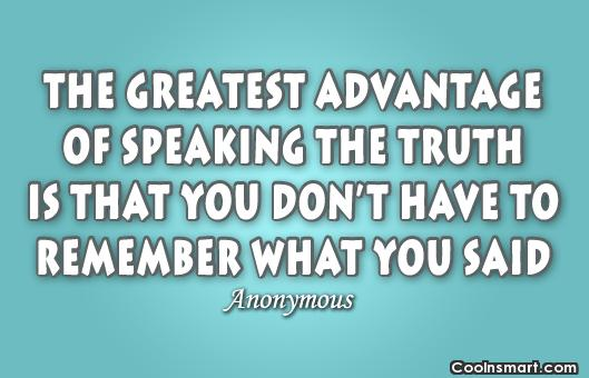 Truth Quote: The greatest advantage of speaking the truth...