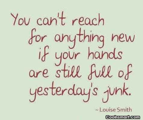 Past Quote: You can't reach for anything new if...