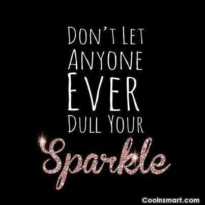 Self Help Quote: Don't let anyone ever dull your sparkle.