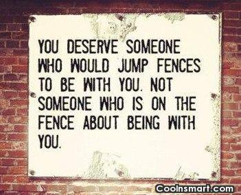 Love Quote: You deserve someone who would jump fences...